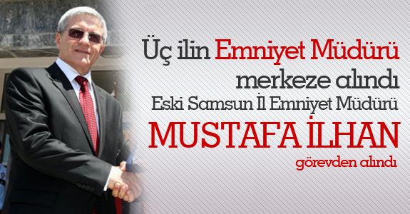 Mustafa İlhan görevden alındı