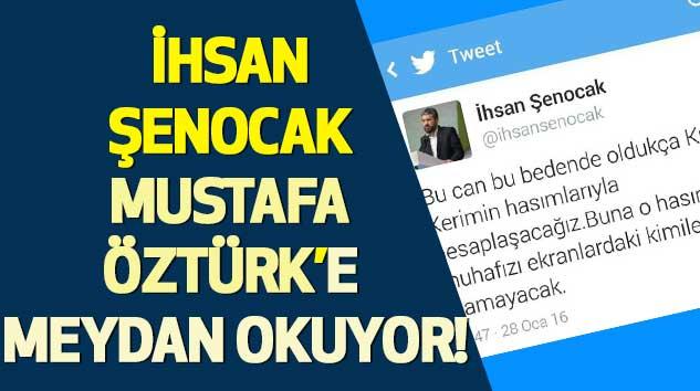 İhsan Şenocak Mustafa Öztürk'e Meydan Okuyor!