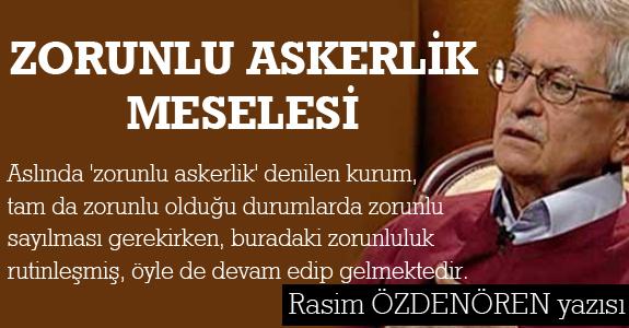 ZORUNLU ASKERLİK MESELESİ