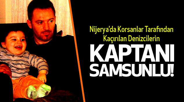 Kaçırılan Kaptan Samsunlu...