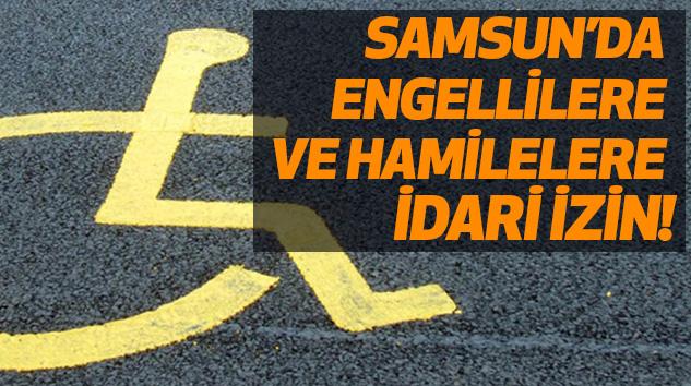 Samsun'da Engellilere ve Hamilelere İdari İzin!