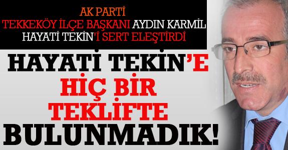 HAYATİ TEKİN'E HİÇ BİR TEKLİFTE BULUNMADIK!