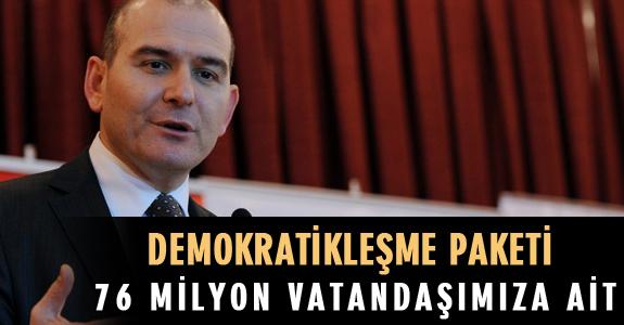 DEMOKRATİKLEŞME PAKETİ 76 MİLYON VATANDAŞIMIZA AİT