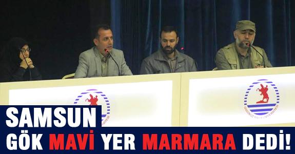 """SAMSUN  """"GÖK MAVİ YER MARMARA"""" DEDİ"""