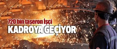 720 bin taşeron İşçi Kadroya Geçiyor