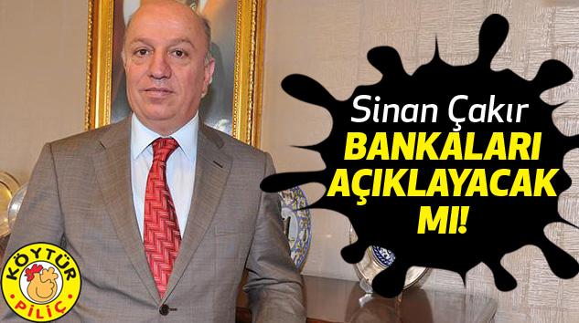 Sinan Çakır Bankaları Açıklayacak Mı!