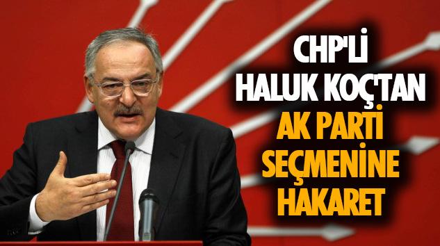 Chp'li Haluk Koç'tan Ak Parti Seçmenine Hakaret