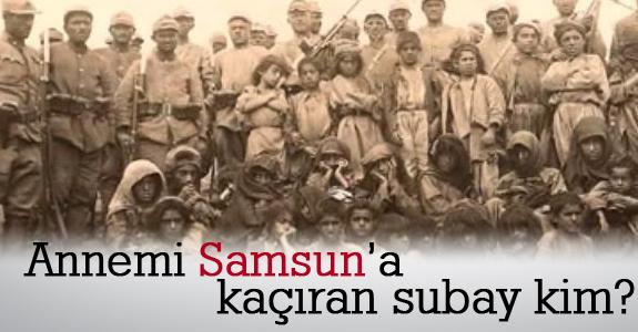 Annemi Samsun'a kaçıran Subay kim?