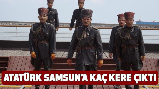 Atatürk Samsun'a kaç kere çıktı