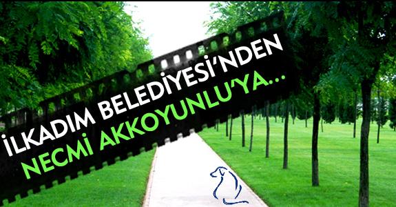 İLKADIM BELEDİYESİ'NDEN NECMİ AKKOYUNLU'YA ÖZEL!