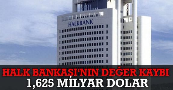 HALK BANKASI'NIN DEĞER KAYBI 1,625 MİLYAR DOLAR