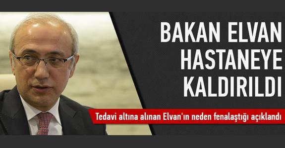 BAKAN ELVAN HASTANEYE KALDIRILDI