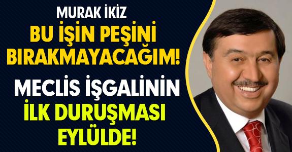 MECLİS İŞGALİNİN İLK DURUŞMASI EYLÜLDE!