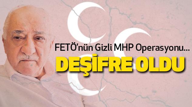 FETÖ'nün Gizli MHP Operasyonu Deşifre Oldu