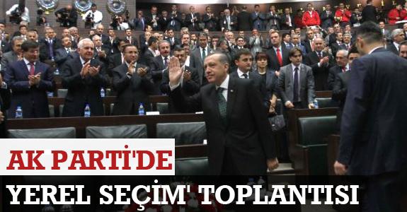 AK PARTİ'DE 'YEREL SEÇİM' TOPLANTISI