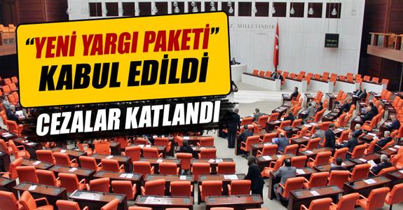 'YENİ YARGI PAKETİ' KABUL EDİLDİ!