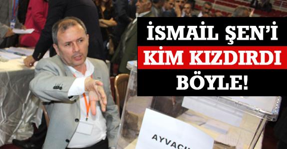 İSMAİL ŞEN'İ KİM KIZDIRDI BÖYLE!