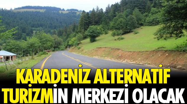Karadeniz  Alternatif Turizmin Merkezi Olacak