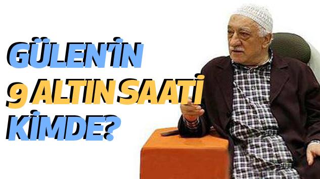 Gülen'in 9 Altın Saati Kimde?