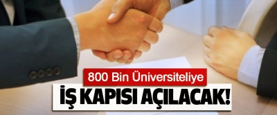 800 Bin Üniversiteliye İş Kapısı Açılacak!