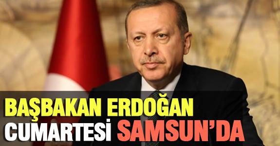 BAŞBAKAN ERDOĞAN CUMARTESİ SAMSUN'DA