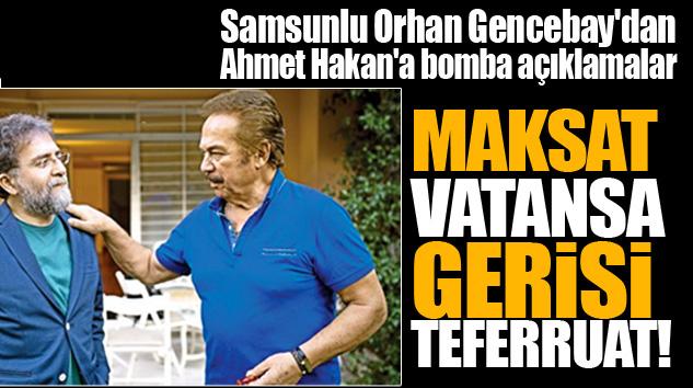 Samsunlu Orhan Gencebay'dan Ahmet Hakan'a bomba açıklamalar