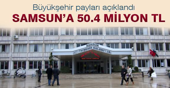 Samsun Büyükşehir Belediyesine ise 50.4 milyon TL