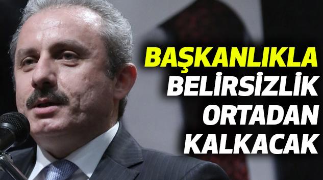 Mustafa Şentop: Başkanlıkla Belirsizlik Ortadan Kalkacak