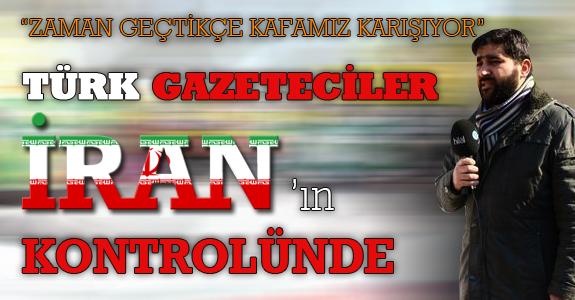 Türk gazeteciler İran'ın kontrolünde