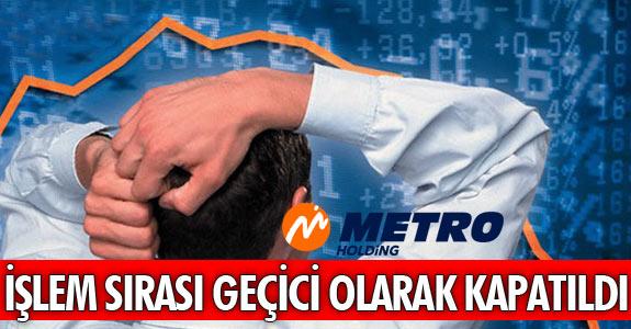 METRO HOLDİNG'İN İŞLEM SIRASI GEÇİCİ OLARAK KAPATILDI