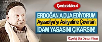 Erdoğan'a Dua Ediyorum, Ayasofya'yı Asliyetine Çevirsin, İdam Yasasını Çıkarsın…