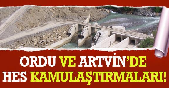 ORDU VE ARTVİN'DE HES KAMULAŞTIRMALARI!