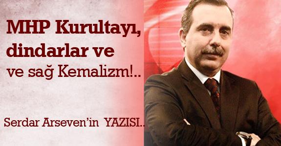 MHP Kurultayı, dindarlar ve sağ Kemalizm!..