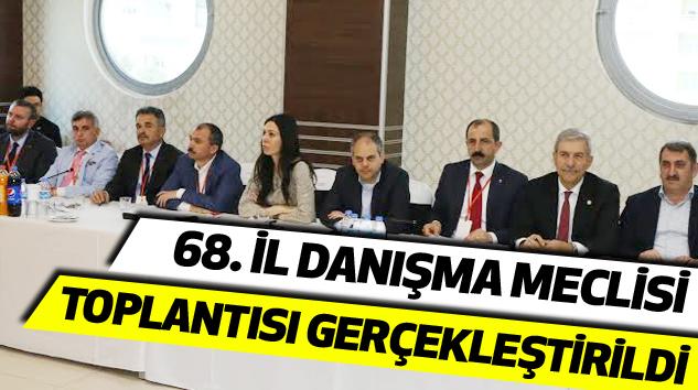68.İl danışma meclisi toplantısı gerçekleştirildi...