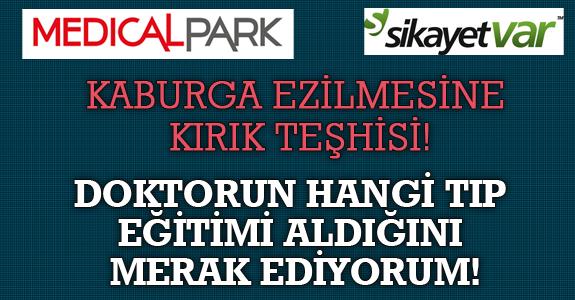 MEDİCAL PARK'TA KABURGA EZİLMESİNE KIRIK TEŞHİSİ