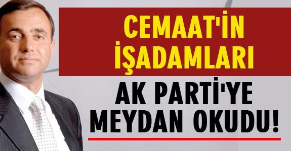 CEMAAT'İN İŞADAMLARI AK PARTİ'YE MEYDAN OKUDU!