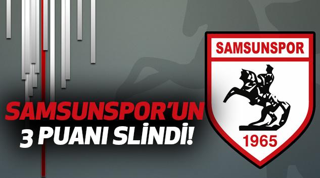 Samsunspor'un 3 Puanı Silindi!