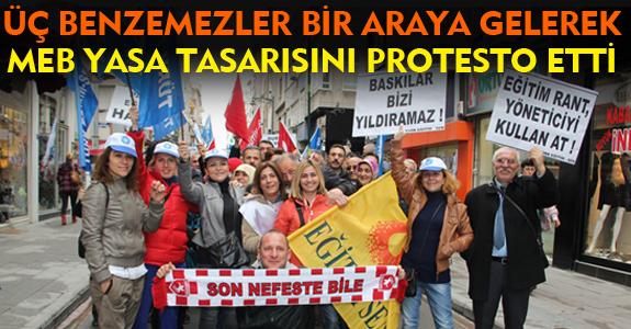 ÜÇ BENZEMEZLER BİR ARAYA GELEREK MEB YASA TASARISINI PROTESTO ETTİ