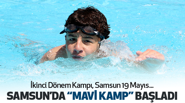 """Samsun'da """"Mavi Kamp"""" Başladı..."""