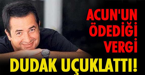 ACUN'UN ÖDEDİĞİ VERGİ DUDAK UÇUKLATTI!
