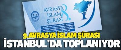 9. Avrasya İslam Şûrası İstanbul'da Toplanıyor