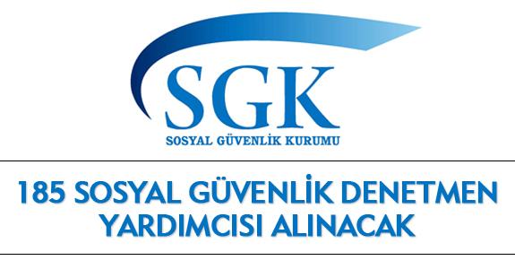 185 SOSYAL GÜVENLİK DENETMEN YARDIMCISI ALINACAK