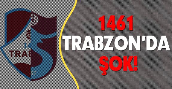 1461 TRABZON'DA ŞOK!