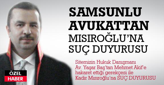 Yaşar Baş'tan, Mehmet Akif'e hakaret ettiği gerekçesiyle Kadir Mısıroğlu'na suç duyurusu