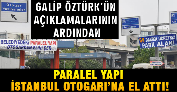 PARALEL YAPI İSTANBUL OTOGARI'NA EL ATTI!