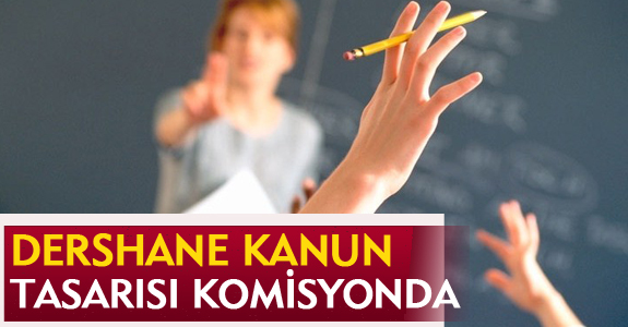 DERSHANE KANUN TASARI KOMİSYONDA