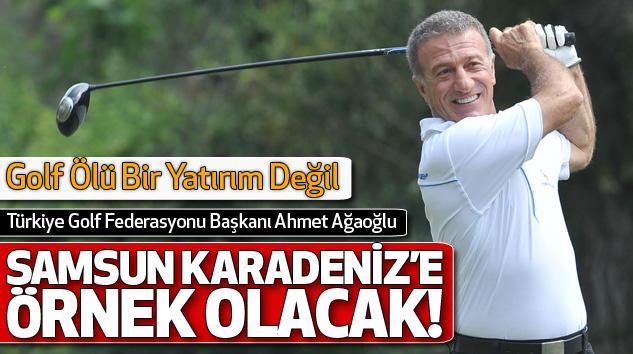 Ahmet Ağaoğlu:Samsun Karadeniz'e Örnek Olacak!