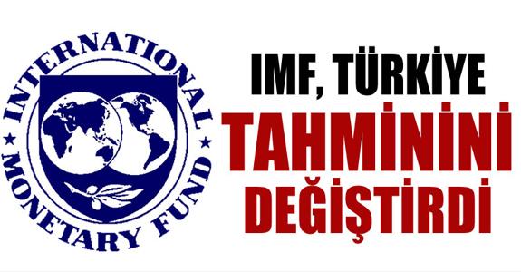 IMF, TÜRKİYE TAHMİNİNİ DÜŞÜRDÜ!