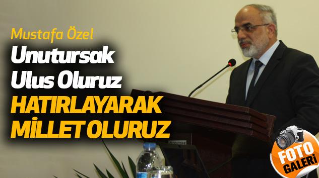 Mustafa Özel: Unutursak Ulus Oluruz, Hatırlayarak Millet Oluruz