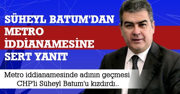 Süheyl Batum'dan Metro İddianamesine Sert Yanıt